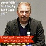 Inspiring Words from Kevin Costner about McFarland, USA
