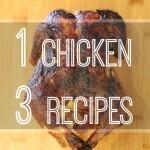 1 Chicken, 3 great meals!