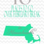 10 Places to Go over February Break in Massachusetts!
