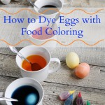 How to Dye Easter Eggs with Food Coloring