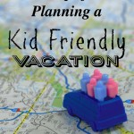 7 Tips for Planning a Kid Friendly Vacation