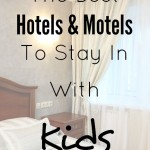 The Best Hotels & Motels To Stay In With Kids