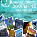 7 Ways to Perfectly Document Your Vacation
